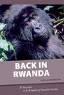 Back in Rwanda. 20 Years later, in the Kingdom of Mountain Gorillas